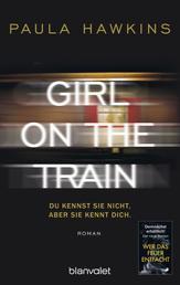 Girl on the Train - Du kennst sie nicht, aber sie kennt dich. - Roman