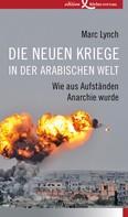 Marc Lynch: Die neuen Kriege in der arabischen Welt