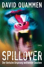 Spillover - Der tierische Ursprung weltweiter Seuchen