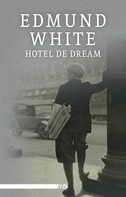 Edmund White: Hotel de Dream