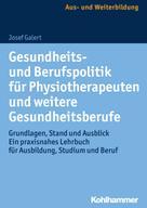 Josef Galert: Gesundheits- und Berufspolitik für Physiotherapeuten und weitere Gesundheitsberufe