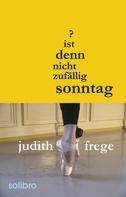 Judith Frege: Ist denn nicht zufällig Sonntag? ★★★★