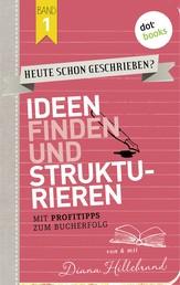 HEUTE SCHON GESCHRIEBEN? - Band 1: Ideen finden und strukturieren - Mit Profitipps zum Bucherfolg
