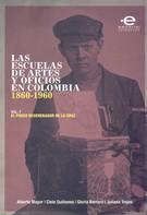 Varios Autores: Las escuelas de artes y oficios en Colombia (1860-1960)
