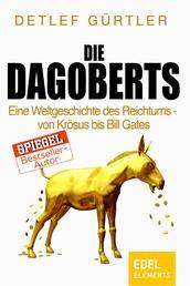 Die Dagoberts - Eine Weltgeschichte des Reichtums – von Krösus bis Bill Gates