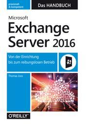 Microsoft Exchange Server 2016 – Das Handbuch - Von der Einrichtung bis zum reibungslosen Betrieb