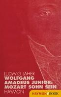 Ludwig Laher: Wolfgang Amadeus Junior:
