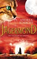 Andrea Schacht: Jägermond - Die Tochter des Sphinx ★★★★★