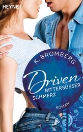 Driven. Bittersüßer Schmerz - Band 6 - Roman