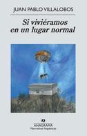 Juan Pablo Villalobos: Si viviéramos en un lugar normal