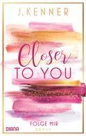 J. Kenner: Closer to you (1): Folge mir ★★★★★