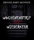 Rebecker, Renate Gatzemeier: Wochenendtrip ohne Wiederkehr ★