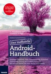 Das inoffizielle Android-Handbuch - Einsteiger-Workshop, Apps, Datensicherung, Sicherheit, Privatsphäre, Tuning, Root-Zugang und mehr: Mit Android können Sie mehr als nur telefonieren!