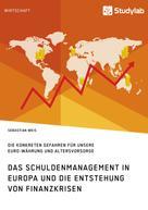 Sebastian Weis: Das Schuldenmanagement in Europa und die Entstehung von Finanzkrisen