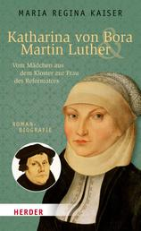 Katharina von Bora & Martin Luther - Vom Mädchen aus dem Kloster zur Frau des Reformators