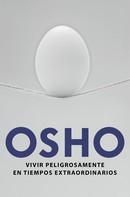 Osho: Vivir peligrosamente en tiempos extraordinarios