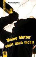 Petra Bartoli y Eckert: Meine Mutter säuft doch nicht! ★★★