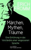 Erich Fromm: Märchen, Mythen, Träume. Eine Einführung in das Verständnis einer vergessenen Sprache