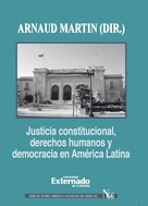 Arnaud Martin: Justicia constitucional, derechos humanos y democracia en América Latina