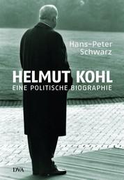 Helmut Kohl - Eine politische Biographie