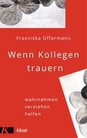 Franziska Offermann: Wenn Kollegen trauern