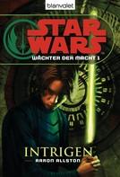 Aaron Allston: Star Wars. Wächter der Macht 1. Intrigen ★★★★