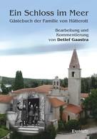 Detlef Gaastra: Ein Schloss im Meer - Gästebuch der Familie von Hütterott