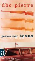 DBC Pierre: Jesus von Texas ★★★★