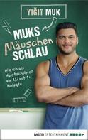 Yigit Muk: Muksmäuschenschlau ★★★★