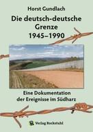 Dr. Horst Gundlach: Die deutsch-deutsche Grenze 1945–1990 ★★★★★