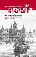 Jörg-Peter Findeisen: Die schwedische Monarchie - Von den Vikingerherrschern zu den modernen Monarchen, Band 1