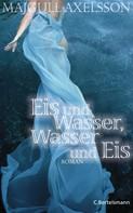 Majgull Axelsson: Eis und Wasser, Wasser und Eis ★★★★