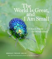 The World Is Great, and I Am Small - A Bug's Prayer for Mindfulness