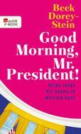 Beck Dorey-Stein: Good Morning, Mr. President! ★★★★★