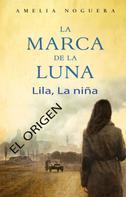 Amelia Noguera: La marca de la luna. Lila, la niña. El origen