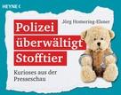Jörg Homering-Elsner: Polizei überwältigt Stofftier ★★★★