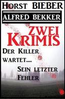 Alfred Bekker: Zwei Krimis: Der Killer wartet/Sein letzter Fehler