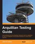 John D. Ament: Arquillian Testing Guide