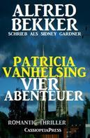 Alfred Bekker: Patricia Vanhelsing - Vier Abenteuer: Romantic Thriller