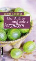 Ulrike Kroneck: Ehe, Affären und andere Vergnügen ★★★★