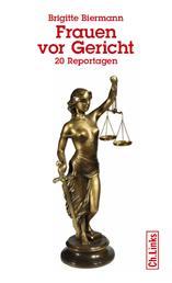 Frauen vor Gericht - 20 Reportagen