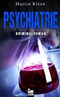 Martin Kleen: Psychiatrie: Kriminalroman ★★★★