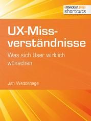 UX-Missverständnisse - Was sich User wirklich wünschen