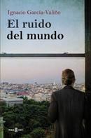 Ignacio García-Valiño: El ruido del mundo