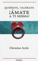 Christine Arylo: Quiérete, valórate ¡Ámate a ti misma!
