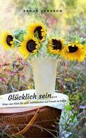 Sanja Jansson: Glücklich sein...Wege zum Glück für mehr Zufriedenheit & Freude im Leben ★★★★★