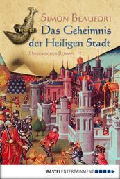 Das Geheimnis der Heiligen Stadt - Historischer Roman