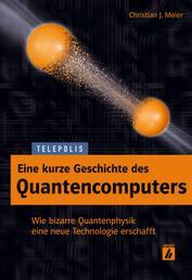 Eine kurze Geschichte des Quantencomputers (TELEPOLIS) - Wie bizarre Quantenphysik eine neue Technologie erschafft