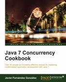 Javier Fernandez Gonzalez: Java 7 Concurrency Cookbook
