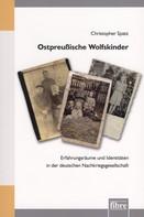 Christopher Spatz: Ostpreußische Wolfskinder